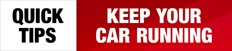 Quick Tips, Keep your car running