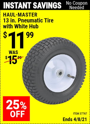 Buy the HAUL-MASTER 13 in. Pneumatic Tire with White Hub (Item 37767) for $11.99, valid through 4/8/2021.