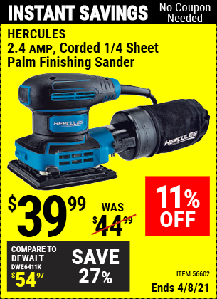 Buy the HERCULES 2.4 Amp Corded 1/4 Sheet Palm Finishing Sander (Item 56602) for $39.99, valid through 4/8/2021.