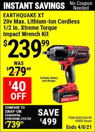 Buy the EARTHQUAKE XT 20V Max Lithium 1/2 In. Cordless Xtreme Torque Impact Wrench Kit (Item 63852/63537/64195) for $239.99, valid through 4/8/2021.