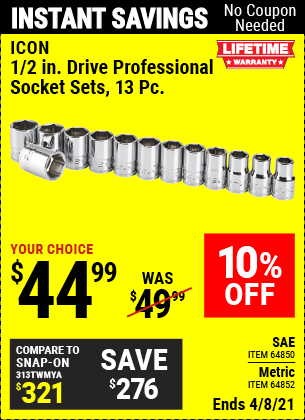 Buy the ICON 13 Pc 1/2 in. Drive Metric/SAE Professional Socket Set (Item 64850/64852) for $44.99, valid through 4/8/2021.