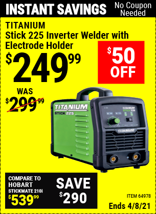 Buy the TITANIUM Stick 225 Inverter Welder with Electrode Holder (Item 64978) for $249.99, valid through 4/8/2021.