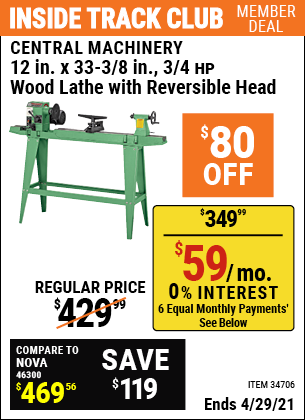Inside Track Club members can buy the CENTRAL MACHINERY 12 in. x 33-3/8 in. 3/4 HP Wood Lathe with Reversible Head (Item 34706) for $349.99, valid through 4/29/2021.