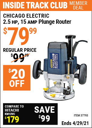 Inside Track Club members can buy the CHICAGO ELECTRIC 2.5 HP Heavy Duty Plunge Router (Item 37793) for $79.99, valid through 4/29/2021.