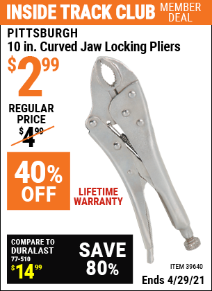 Inside Track Club members can buy the PITTSBURGH 10 in. Curved Jaw Locking Pliers (Item 39640) for $2.99, valid through 4/29/2021.