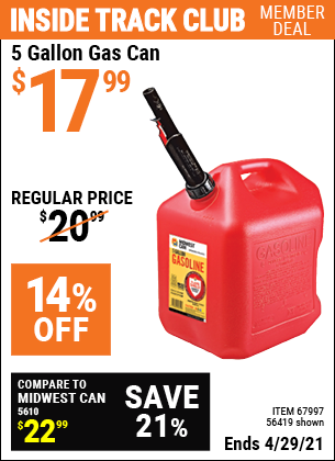 Inside Track Club members can buy the MIDWEST CAN 5 Gallon Gas Can (Item 56419/67997) for $17.99, valid through 4/29/2021.