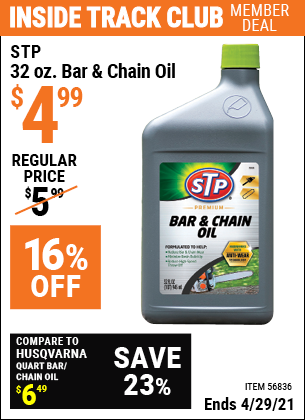 Inside Track Club members can buy the STP 32 OZ. Bar & Chain Oil (Item 56836) for $4.99, valid through 4/29/2021.
