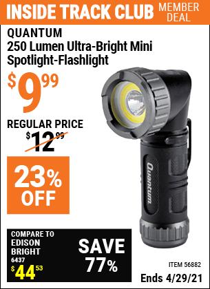 Inside Track Club members can buy the QUANTUM 250 Lumen Ultra-Bright Mini Spotlight-Flashlight (Item 56882) for $9.99, valid through 4/29/2021.