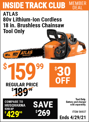 Inside Track Club members can buy the ATLAS 80v Lithium-Ion Cordless 18 In. Brushless Chainsaw (Item 56937) for $159.99, valid through 4/29/2021.