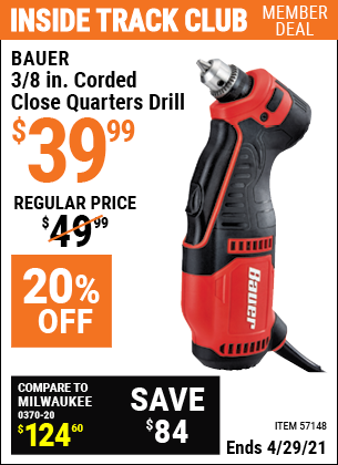 Inside Track Club members can buy the BAUER 3/8 In. Corded Close Quarters Drill (Item 57148) for $39.99, valid through 4/29/2021.
