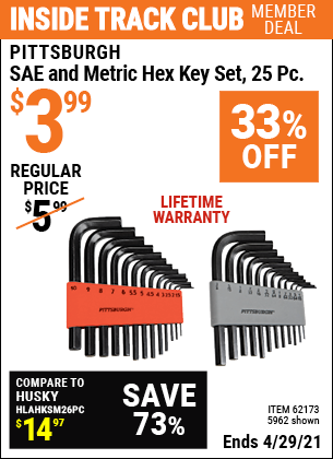 Inside Track Club members can buy the PITTSBURGH SAE & Metric Hex Key Set 25 Pc. (Item 5962/62173) for $3.99, valid through 4/29/2021.