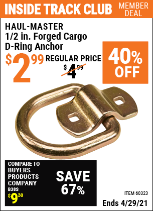Inside Track Club members can buy the HAUL-MASTER 1/2 in. Forged Cargo D-Ring Anchor (Item 60323) for $2.99, valid through 4/29/2021.