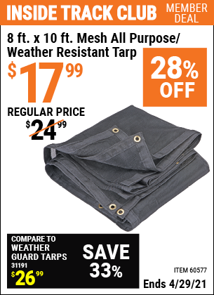 Inside Track Club members can buy the HFT 8 ft. x 10 ft. Mesh All Purpose/Weather Resistant Tarp (Item 60577) for $17.99, valid through 4/29/2021.