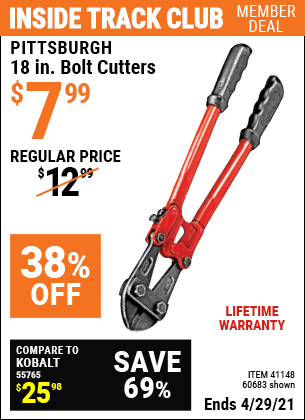 Inside Track Club members can buy the PITTSBURGH 18 in. Bolt Cutters (Item 60683/41148) for $7.99, valid through 4/29/2021.