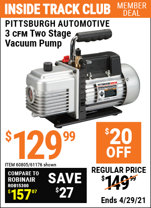 Inside Track Club members can buy the PITTSBURGH AUTOMOTIVE 3 CFM Two Stage Vacuum Pump (Item 61176/60805) for $129.99, valid through 4/29/2021.