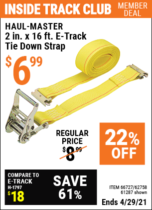 Inside Track Club members can buy the HAUL-MASTER 2 in. x 16 ft. E-Track Tie Down Strap (Item 61287/66727/62758) for $6.99, valid through 4/29/2021.