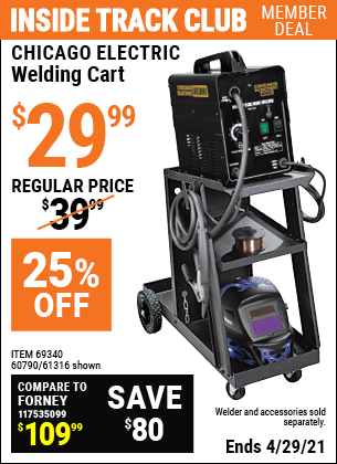 Inside Track Club members can buy the CHICAGO ELECTRIC Welding Cart (Item 61316/69340/60790) for $29.99, valid through 4/29/2021.