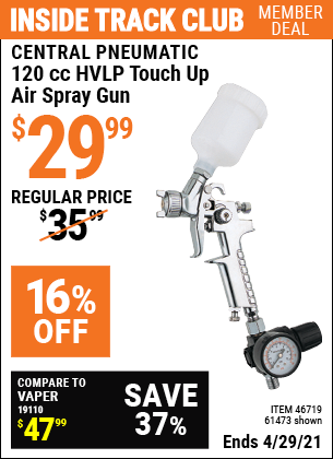 Inside Track Club members can buy the CENTRAL PNEUMATIC 120 cc HVLP Touch Up Air Spray Gun (Item 61473/46719) for $29.99, valid through 4/29/2021.