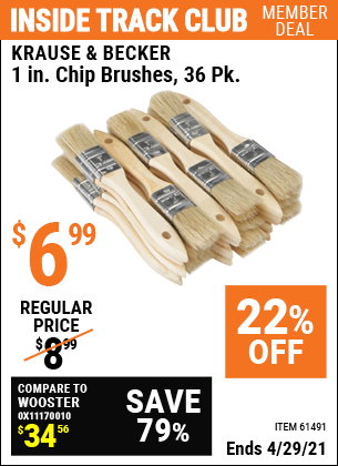 Inside Track Club members can buy the KRAUSE & BECKER 1 in. Industrial Grade Chip Brushes 36 Pc. (Item 61491) for $6.99, valid through 4/29/2021.