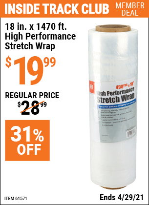 Inside Track Club members can buy the HFT 18 in. x 1470 Ft High Performance Stretch Wrap (Item 61571) for $19.99, valid through 4/29/2021.