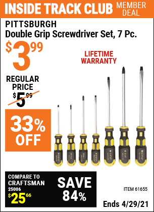 Inside Track Club members can buy the PITTSBURGH Double Grip Screwdriver Set 7 Pc. (Item 61655) for $3.99, valid through 4/29/2021.