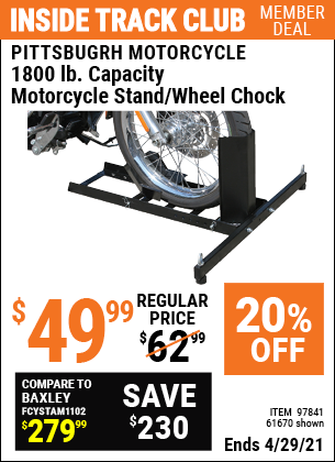 Inside Track Club members can buy the PITTSBURGH 1800 Lb. Capacity Motorcycle Stand/Wheel Chock (Item 61670/97841) for $49.99, valid through 4/29/2021.