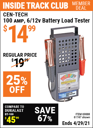 Inside Track Club members can buy the CEN-TECH 100 Amp 6/12V Battery Load Tester (Item 61747/69888) for $14.99, valid through 4/29/2021.