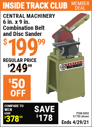 Inside Track Club members can buy the CENTRAL MACHINERY 6 in. x 9 in. Combination Belt and Disc Sander (Item 61750/6852) for $199.99, valid through 4/29/2021.