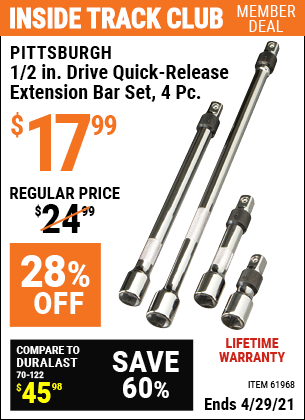 Inside Track Club members can buy the PITTSBURGH 1/2 in. Drive Quick-Release Extension Bar Set 4 Pc. (Item 61968) for $17.99, valid through 4/29/2021.