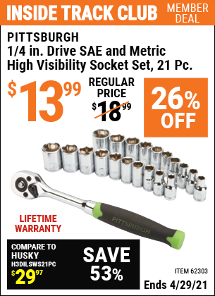 Inside Track Club members can buy the PITTSBURGH 1/4 in. Drive SAE & Metric High Visibility Socket Set 21 Pc. (Item 62303) for $13.99, valid through 4/29/2021.