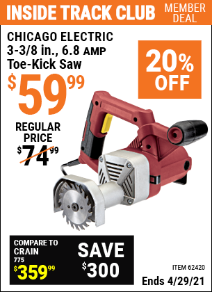 Inside Track Club members can buy the CHICAGO ELECTRIC 3-3/8 in. 6.8 Amp Heavy Duty Toe-Kick Saw (Item 62420) for $59.99, valid through 4/29/2021.