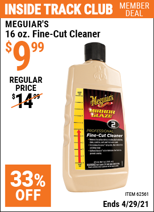 Inside Track Club members can buy the MEGUIAR'S 16 Oz. Meguiar's Fine-Cut Cleaner (Item 62561) for $9.99, valid through 4/29/2021.