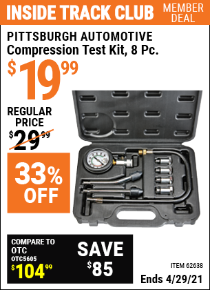 Inside Track Club members can buy the PITTSBURGH AUTOMOTIVE Compression Test Kit 8 Pc. (Item 62638) for $19.99, valid through 4/29/2021.