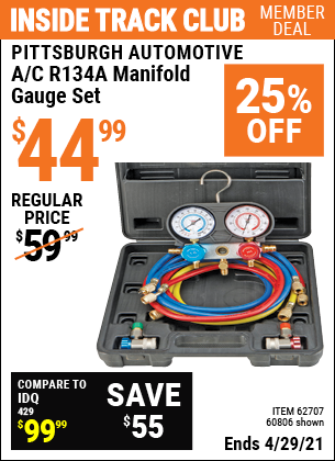Inside Track Club members can buy the PITTSBURGH AUTOMOTIVE A/C R134A Manifold Gauge Set (Item 62707/60806) for $44.99, valid through 4/29/2021.