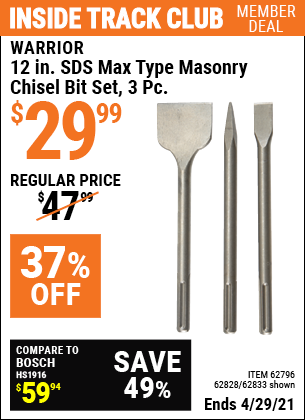 Inside Track Club members can buy the WARRIOR 12 in. SDS Max Type Masonry Chisel Bit Set 3 Pc. (Item 62833/62796/62828) for $29.99, valid through 4/29/2021.