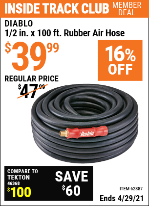 Inside Track Club members can buy the DIABLO 1/2 in. x 100 ft. Rubber Air Hose (Item 62887) for $39.99, valid through 4/29/2021.