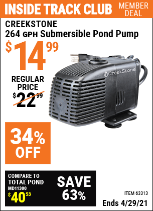 Inside Track Club members can buy the CREEKSTONE 264 GPH Submersible Pond Pump (Item 63313) for $14.99, valid through 4/29/2021.