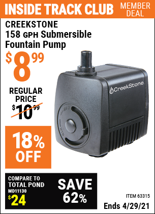 Inside Track Club members can buy the CREEKSTONE 158 GPH Submersible Fountain Pump (Item 63315) for $8.99, valid through 4/29/2021.