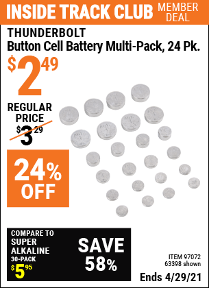 Inside Track Club members can buy the THUNDERBOLT Button Cell Battery Multi-Pack 24 Pk. (Item 63398/97072) for $2.49, valid through 4/29/2021.