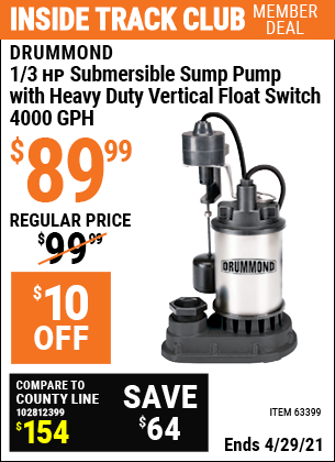 Inside Track Club members can buy the DRUMMOND 1/3 HP Submersible Sump Pump with Heavy Duty Vertical Float Switch 4000 GPH (Item 63399) for $89.99, valid through 4/29/2021.