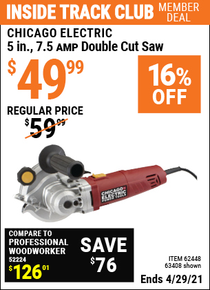 Inside Track Club members can buy the CHICAGO ELECTRIC 5 in. 7.5 Amp Heavy Duty Double Cut Saw (Item 63408/62448) for $49.99, valid through 4/29/2021.