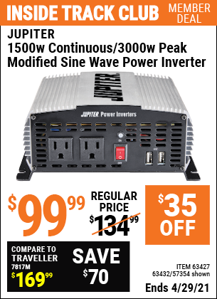 Inside Track Club members can buy the JUPITER 1500 Watt Continuous/3000 Watt Peak Modified Sine Wave Power Inverter (Item 63432/63427/57354) for $99.99, valid through 4/29/2021.