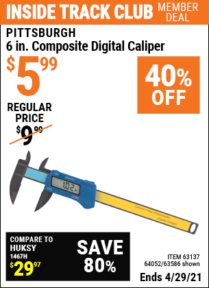 Inside Track Club members can buy the PITTSBURGH 6 in. Composite Digital Caliper (Item 63586/63137/64052) for $5.99, valid through 4/29/2021.