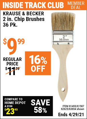 Inside Track Club members can buy the KRAUSE & BECKER 2 in. Industrial Grade Chip Brushes 36 Pc. (Item 63654/61493/61567/62625) for $9.99, valid through 4/29/2021.