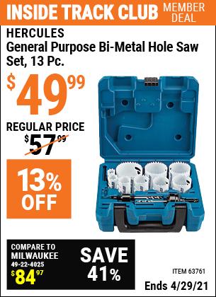 Inside Track Club members can buy the HERCULES General Purpose Bi-Metal Hole Saw Set 13 Piece (Item 63761) for $49.99, valid through 4/29/2021.