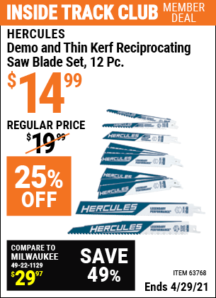 Inside Track Club members can buy the HERCULES Demo and Thin Kerf Reciprocating Saw Blade Set 12 Pc. (Item 63768) for $14.99, valid through 4/29/2021.