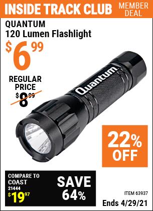 Inside Track Club members can buy the QUANTUM 120 Lumen Flashlight (Item 63937) for $6.99, valid through 4/29/2021.