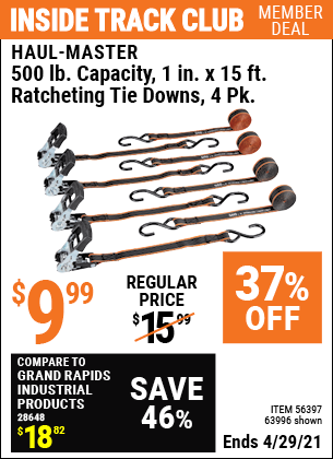 Inside Track Club members can buy the HAUL-MASTER 500 lb. Capacity 1 in. x 15 ft. Ratcheting Tie Downs 4 Pk. (Item 63996/56397) for $9.99, valid through 4/29/2021.