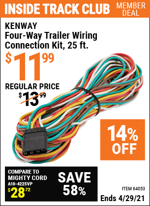 Inside Track Club members can buy the KENWAY 25 Ft. Four-Way Trailer Wiring Connection Kit (Item 64053) for $11.99, valid through 4/29/2021.