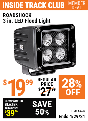 Inside Track Club members can buy the ROADSHOCK 3 in. LED Flood Light (Item 64322) for $19.99, valid through 4/29/2021.